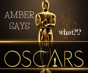 Amber Says What Oscars 2019