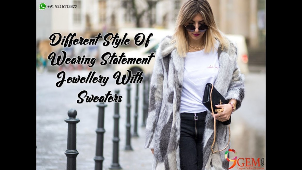 Different Styles Of Wearing Statement Jewellery With Sweaters