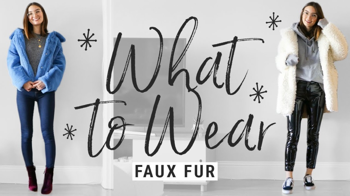 How To Style Faux Fur | What To Wear With Faux Fur Coats