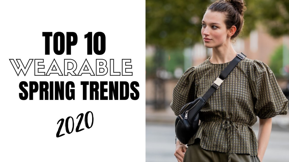 Top Wearable Spring Fashion Trends | Fashion Trends 2020